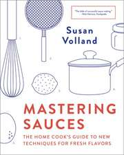 Mastering Sauces – The Home Cook`s Guide to New Techniques for Fresh Flavors