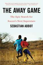 The Away Game – The Epic Search for Soccer`s Next Superstars