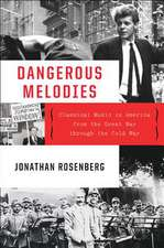 Dangerous Melodies – Classical Music in America from the Great War through the Cold War