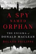 A Spy Named Orphan – The Enigma of Donald Maclean