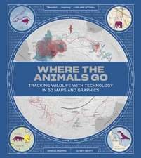 Where the Animals Go – Tracking Wildlife with Technology in 50 Maps and Graphics