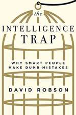 The Intelligence Trap – Why Smart People Make Dumb Mistakes