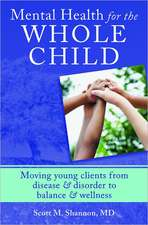Mental Health for the Whole Child – Moving Young Clients from Disease & Disorder to Balance & Wellness