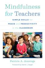 Mindfulness for Teachers – Simple Skills for Peace and Productivity in the Classroom
