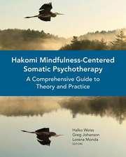 Hakomi Mindfulness–Centered Somatic Psychotherap – A Comprehensive Guide to Theory and Practice