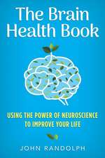 The Brain Health Book – Using the Power of Neuroscience to Improve Your Life