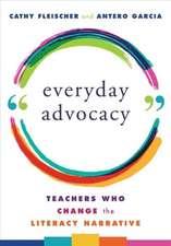 Everyday Advocacy – Teachers Who Change the Literacy Narrative