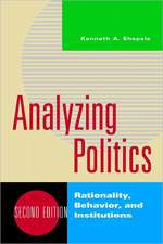 Analyzing Politics – Rationality, Behavior, and Institutions 2e