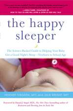 The Happy Sleeper:  The Science-Backed Guide to Helping Your Baby Get a Good Night's Sleep-Newborn T O School Age