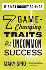 It's Not Rocket Science:  7 Game-Changing Traits for Uncommon Success
