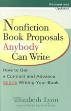Nonfiction Book Proposals Anybody Can Write:  How to Get a Contract and Advance Before Writing Your Book