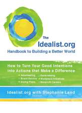 The Idealist.Org Handbook to Building a Better World:  How to Turn Your Good Intentions Into Actions That Make a Difference