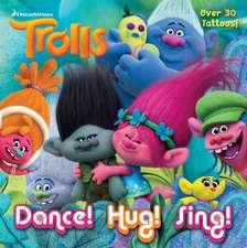 Dance! Hug! Sing! (DreamWorks Trolls) [With Tatoos]