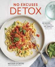 No Excuses Detox: 100 Recipes to Help You Eat Healthy Every Day