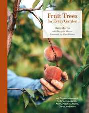 Fruit Trees for Every Garden: An Organic Approach to Growing Apples, Pears, Peaches, Plums, Citrus, and More