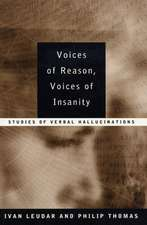 Voices of Reason, Voices of Insanity:  Studies of Verbal Hallucinations