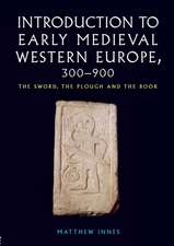 Introduction to Early Medieval Western Europe, 300-900:  The Sword, the Plough and the Book