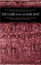 'let Us Die That We May Live': Greek Homilies on Christian Martyrs from Asia Minor, Palestine and Syria C.350-C.450 Ad