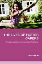 The Lives of Foster Carers:  Private Sacrfices, Public Restrictions