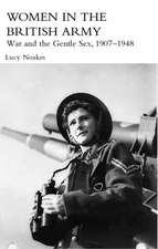 Women in the British Army:  War and the Gentle Sex, 1907-1948