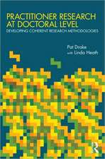 Practitioner Research at Doctoral Level:  Developing Coherent Research Methodologies