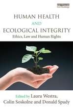 Human Health and Ecological Integrity: Ethics, Law and Human Rights