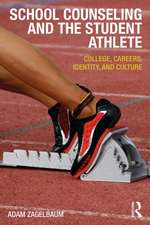 School Counseling and the Student Athlete:  College, Careers, Identity, and Culture