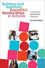 Building and Restoring Respectful Relationships in Schools:  A Guide to Using Restorative Practice