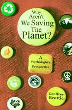 Why Aren't We Saving the Planet?:  A Psychologist's Perspective