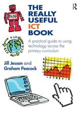 The Really Useful Ict Book:  A Practical Guide to Using Technology Across the Primary Curriculum