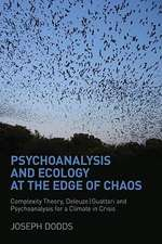 Psychoanalysis and Ecology at the Edge of Chaos:  Complexity Theory, Deleuze-Guattari and Psychoanalysis for a Climate in Crisis
