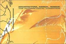 Architecture, Animal, Human:  The Asymmetrical Condition