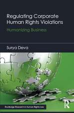Regulating Corporate Human Rights Violations:  Humanizing Business