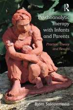 Psychoanalytic Therapy with Infants and Parents:  Practice, Theory and Results
