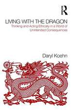 Living with the Dragon:  Thinking and Acting Ethically in a World of Unintended Consequences