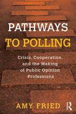Pathways to Polling:  Crisis, Cooperation and the Making of Public Opinion Professions