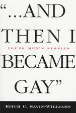 ...and Then I Became Gay:  Young Men's Stories