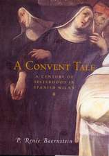 A Convent Tale:  A Century of Sisterhood in Spanish Milan