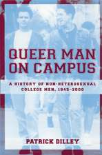 Queer Man on Campus:  A History of Non-Heterosexual College Men, 1945-2000
