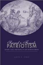 Sacred to Female Patriotism:  Gender, Class, and Politics in Late Georgian Britain