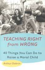 Teaching Right from Wrong:  40 Things You Can Do to Raise a Moral Child