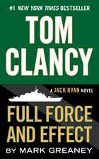 Tom Clancy Full Force and Effect:  The Inspiring True Story of Tibor