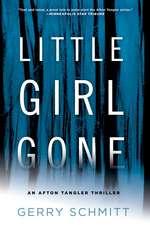 Little Girl Gone: An Afton Tangler Thriller