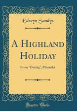 A Highland Holiday: From Outing, Muskoka (Classic Reprint)