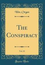 The Conspiracy, Vol. 23 (Classic Reprint)