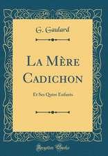 La Mere Cadichon: Et Ses Qutre Enfants (Classic Reprint)