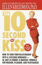 The 10-Second Kiss:  How to Turn Your Relationship Into a Lifelong Romance -- In Just 24 Hours! a Magical Formula for Passion, Pleasure, an