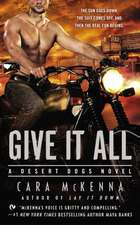 Give It All:  A Desert Dogs Novel