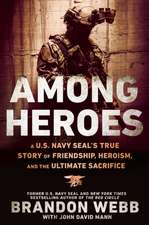 Among Heroes:  A U.S. Navy Seal's True Story of Friendship, Heroism, and the Ultimate Sacrifice
