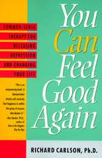 You Can Feel Good Again:  Common-Sense Therapy for Releasing Depression and Changing Your Life
